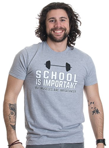 School is Important, but Muscles are Importanter   Funny Body Building T-shirt