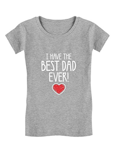 I Have The BEST DAD EVER! Father's Day Gift Toddler/Kids Girls' Fitted T-Shirt